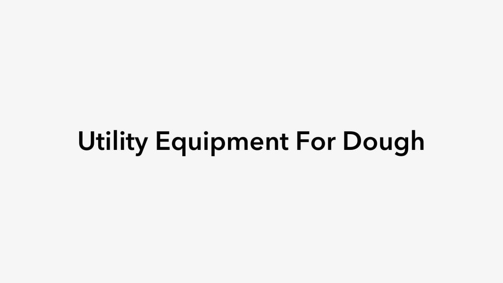 Utility Equipment For Dough